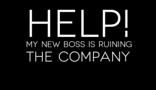 Help - New boss ruining the company