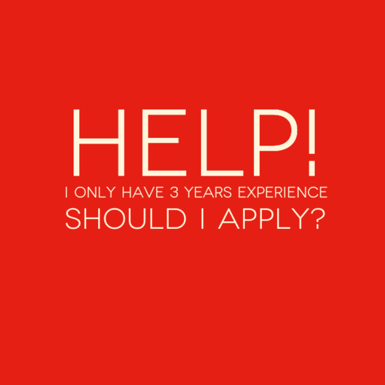 help i only 3 years experience should i apply go
