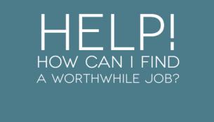 Help! Where can I find a worthwhile job?