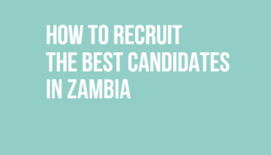 How to recruit the best candidates in Zambia