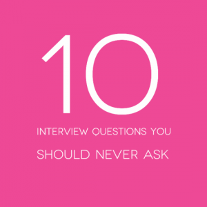 10 interview questions you should never ask