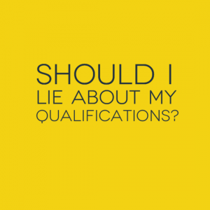 Lie about my qualifications?