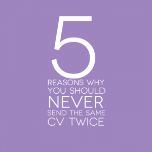 5 reasons why you should nevr send the same cv twice