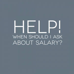 Help! When should I ask about salary