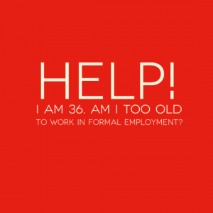 Help! Am I too old to work in formal employment