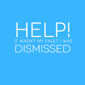 Help! It wasnt my fault I was dismissed