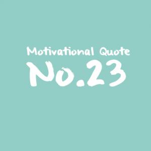 Motivational Quote No.23