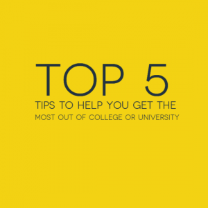 Top 5 Tips to help you get the most out of university or college