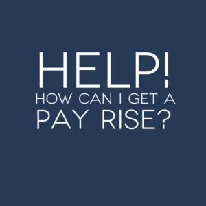 Help - How can I get a pay rise