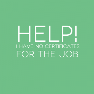 Help! I have no certificates for the job