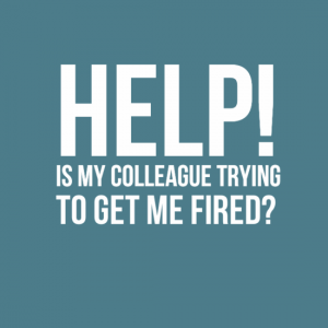 Help Is my colleague trying to get me fired