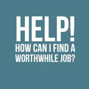 Help! How can I find a worthwhile job?