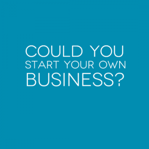 Could you start your own business?