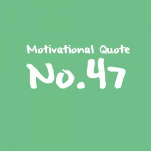 Motivational Quote No.47