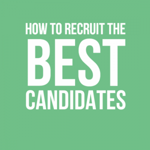 How to recruit the best candidates