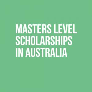 Masters Level Scholarships in Australia