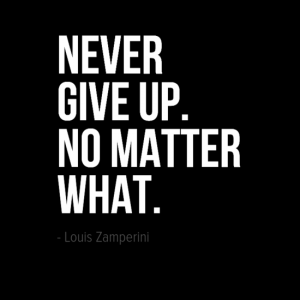 """Never give up. No matter what."" Louis Zaperini"