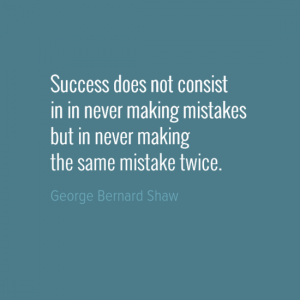 """""""Success does not consist in never making mistakes but in never making the same mistake twice."""" George Bernard Shaw"""