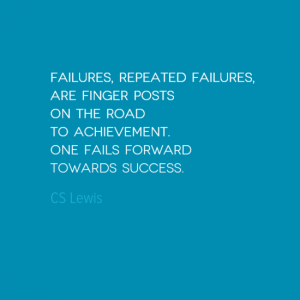 """""""Failures, repeated failures, are finger posts on the road to achievement. One fails forward towards success."""" C S Lewis"""