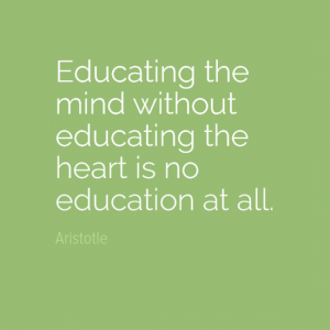"""""""Educating the mind without educating the heart is no education at all."""" John Dewey"""