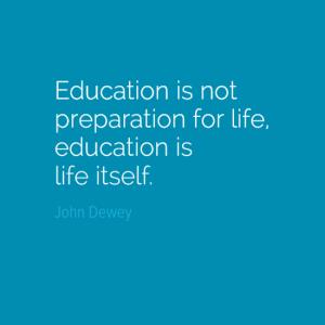 Education is life - John Dewey