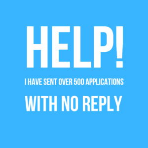 Help I have sent over 500 applications with no reply