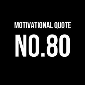 Motivational Quote No.80