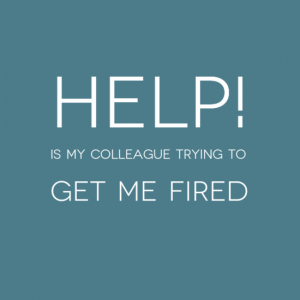 Help - Is my colleague trying to get me fired