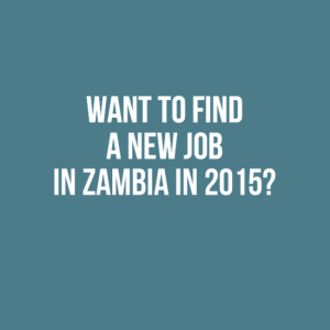 want to find a new job in zambia in 2015